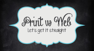 Print vs. Web: Let's Get It Straight! (Infographic)